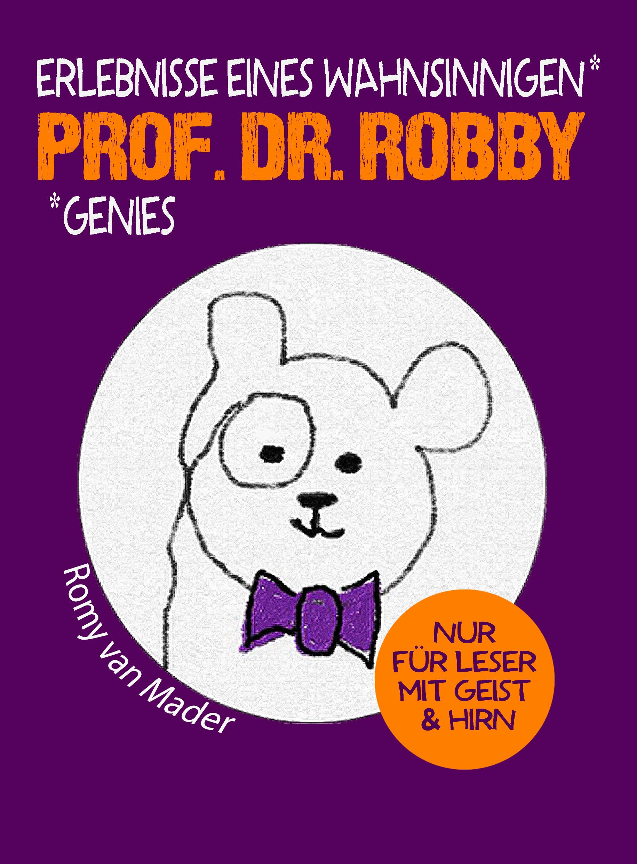 Prof_Dr_Robby - Erlebnisse eines wahnsinnigen Genies - Romy van Mader